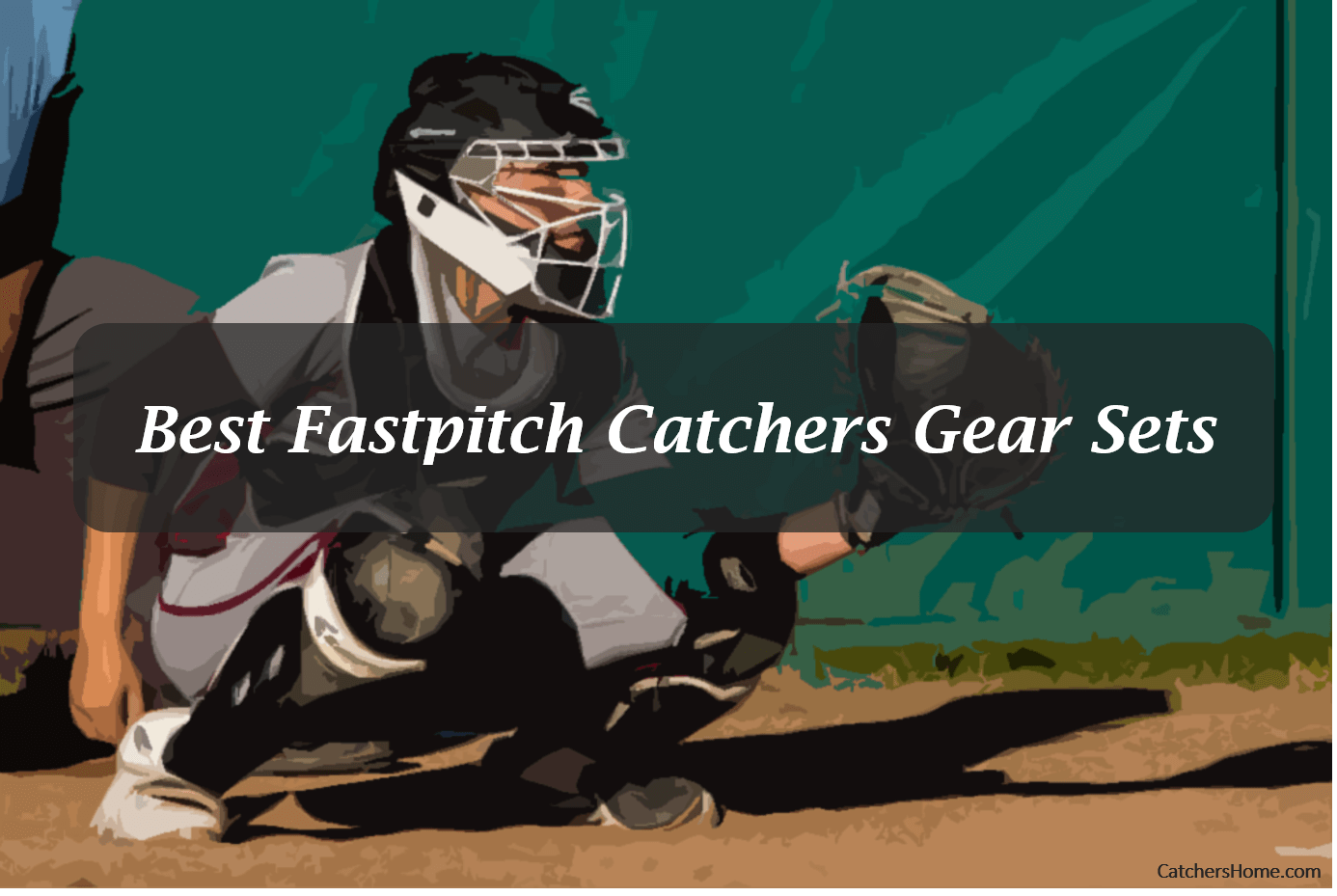 Best Fastpitch Softball Catchers Gear Sets [Updated for the
