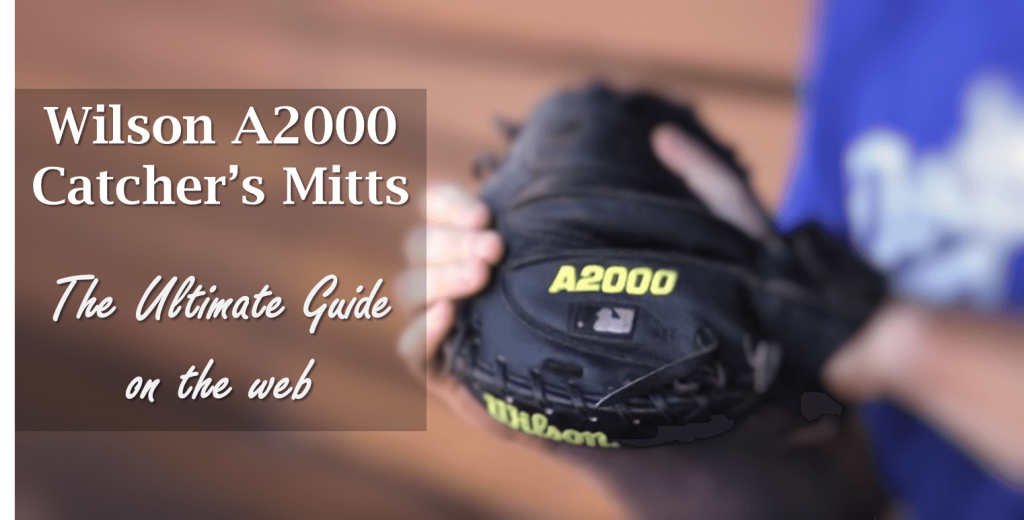 Wilson A2000 catchers mitts ultimate comprehensive guide on every type of mitt for catchers